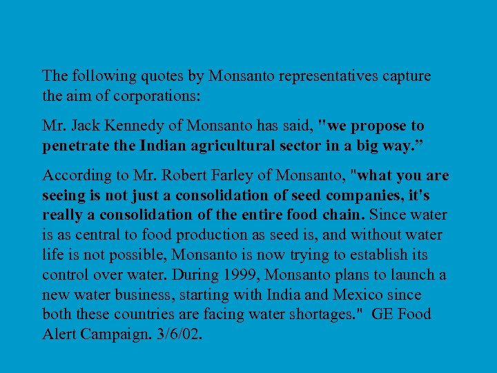 The following quotes by Monsanto representatives capture the aim of corporations: Mr. Jack Kennedy