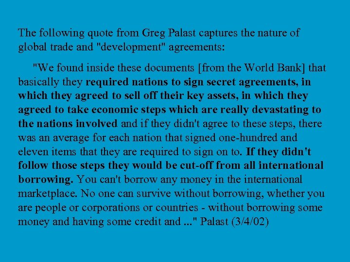 The following quote from Greg Palast captures the nature of global trade and