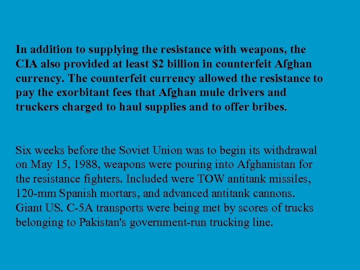 In addition to supplying the resistance with weapons, the CIA also provided at least