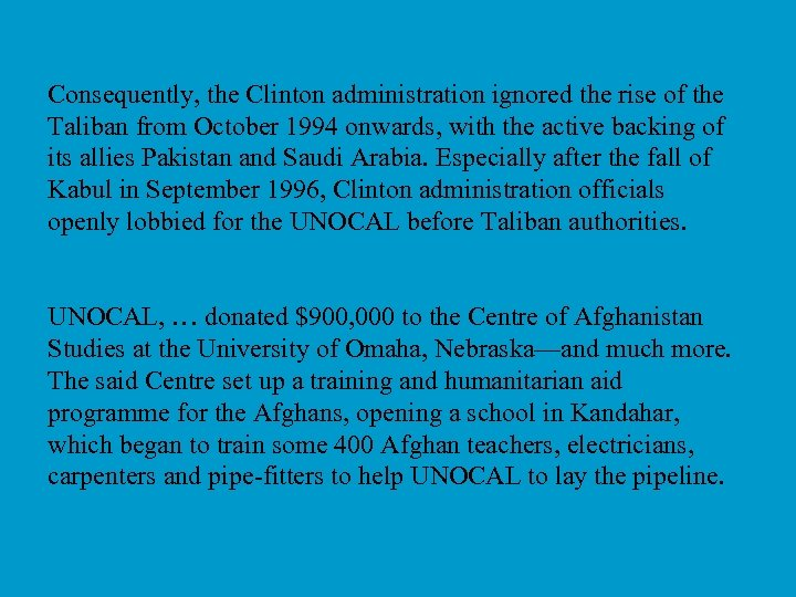 Consequently, the Clinton administration ignored the rise of the Taliban from October 1994 onwards,