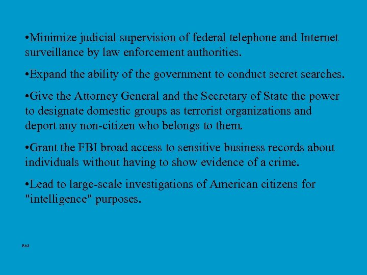 • Minimize judicial supervision of federal telephone and Internet surveillance by law enforcement