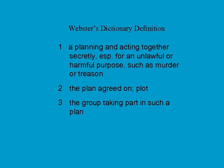 Webster's Dictionary Definition 1 a planning and acting together secretly, esp. for an unlawful
