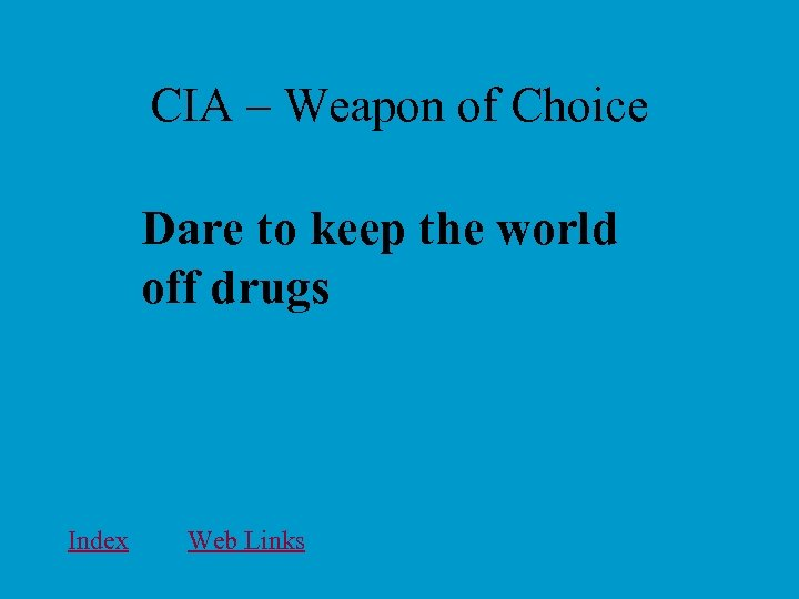 CIA – Weapon of Choice Dare to keep the world off drugs Index Web