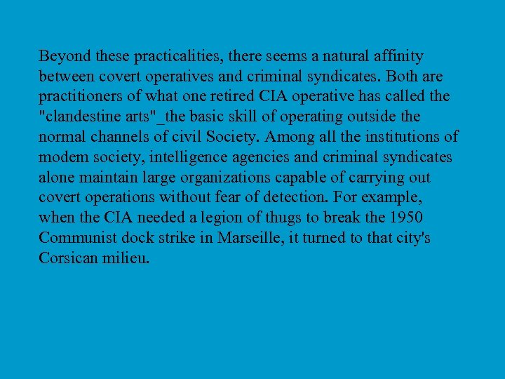 Beyond these practicalities, there seems a natural affinity between covert operatives and criminal syndicates.