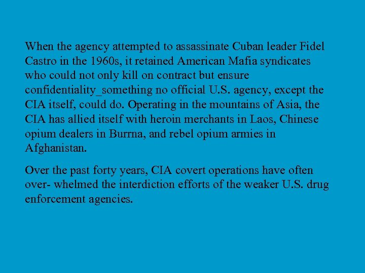 When the agency attempted to assassinate Cuban leader Fidel Castro in the 1960 s,