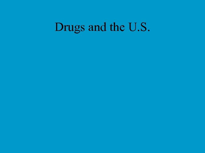 Drugs and the U. S.