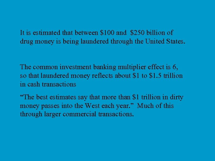 It is estimated that between $100 and $250 billion of drug money is being