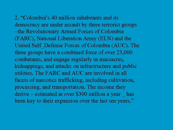 """2. """"Colombia's 40 million inhabitants and its democracy are under assault by three terrorist"""