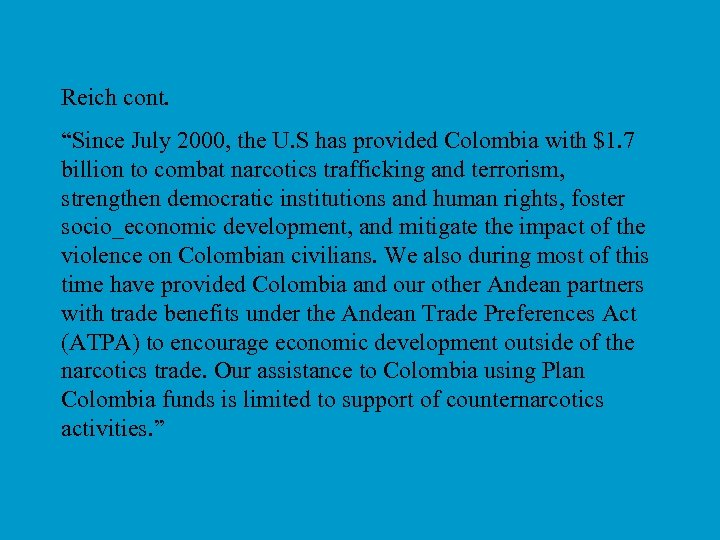 """Reich cont. """"Since July 2000, the U. S has provided Colombia with $1. 7"""