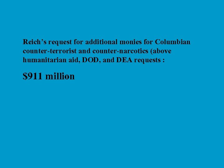 Reich's request for additional monies for Columbian counter-terrorist and counter-narcotics (above humanitarian aid, DOD,