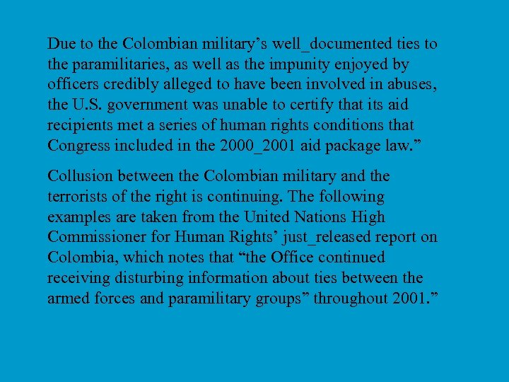 Due to the Colombian military's well_documented ties to the paramilitaries, as well as the