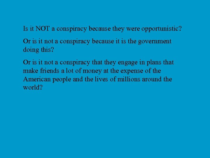 Is it NOT a conspiracy because they were opportunistic? Or is it not a
