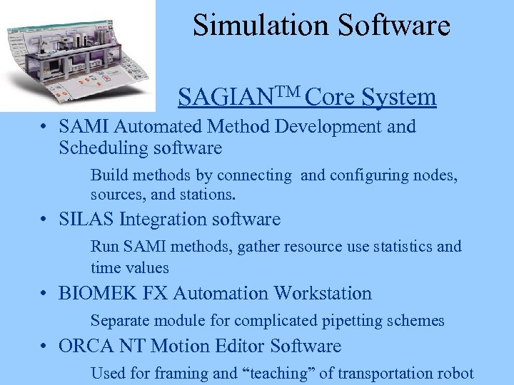 Simulation Software SAGIANTM Core System • SAMI Automated Method Development and Scheduling software Build