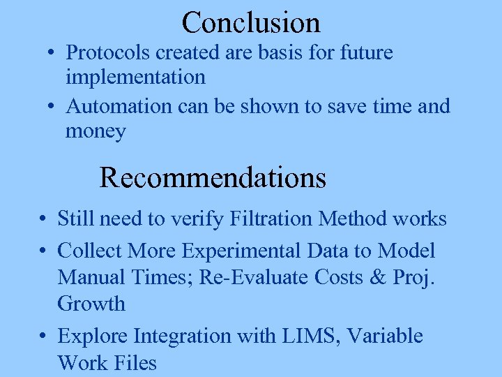 Conclusion • Protocols created are basis for future implementation • Automation can be shown