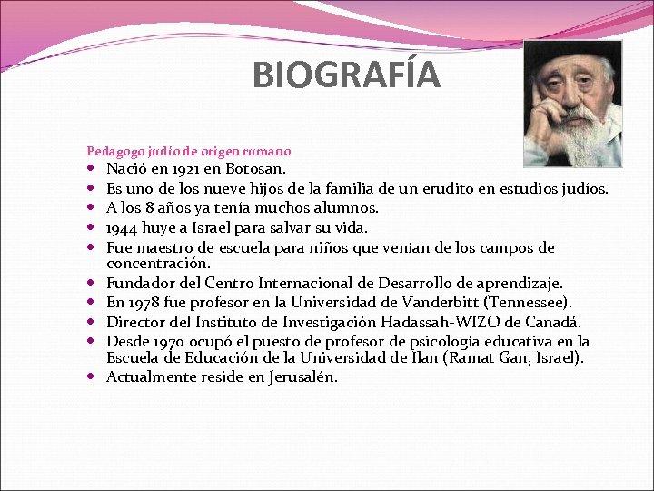 BIOGRAFÍA Pedagogo judío de origen rumano Nació en 1921 en Botosan. Es uno de
