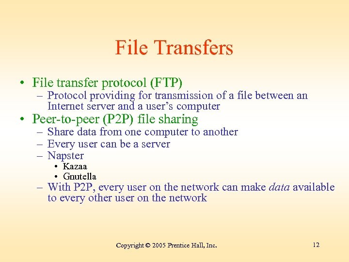 File Transfers • File transfer protocol (FTP) – Protocol providing for transmission of a