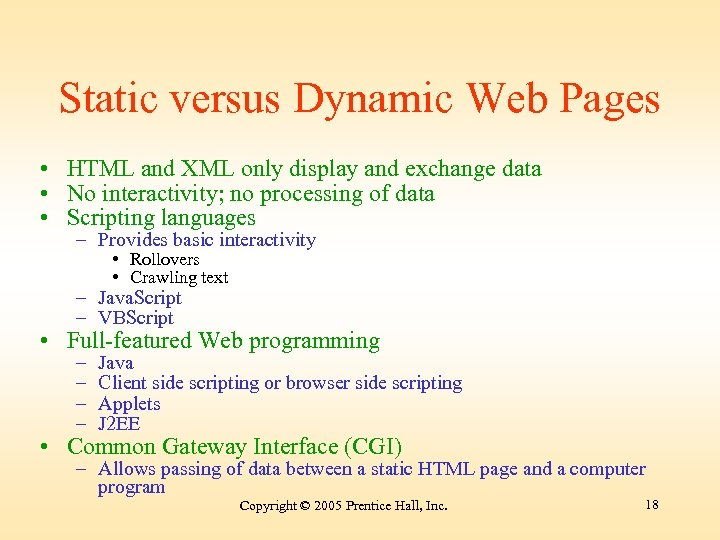 Static versus Dynamic Web Pages • HTML and XML only display and exchange data