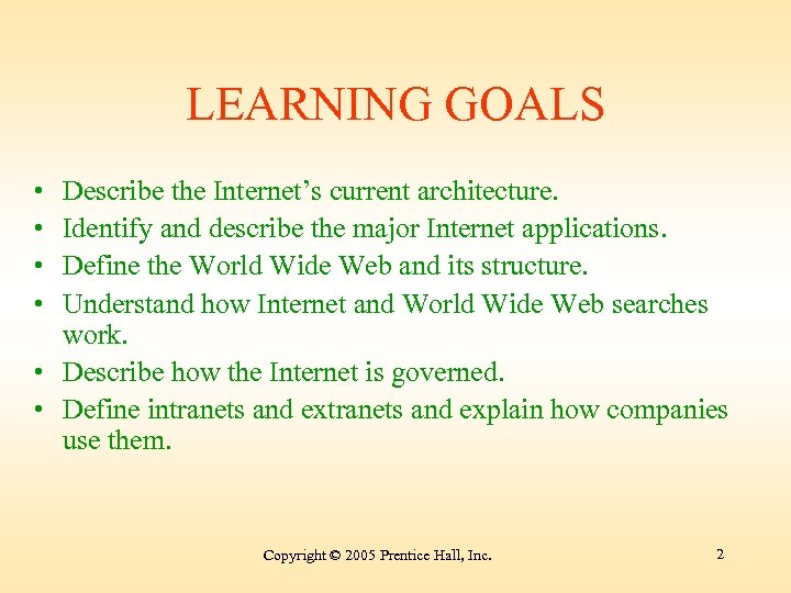 LEARNING GOALS • • Describe the Internet's current architecture. Identify and describe the major