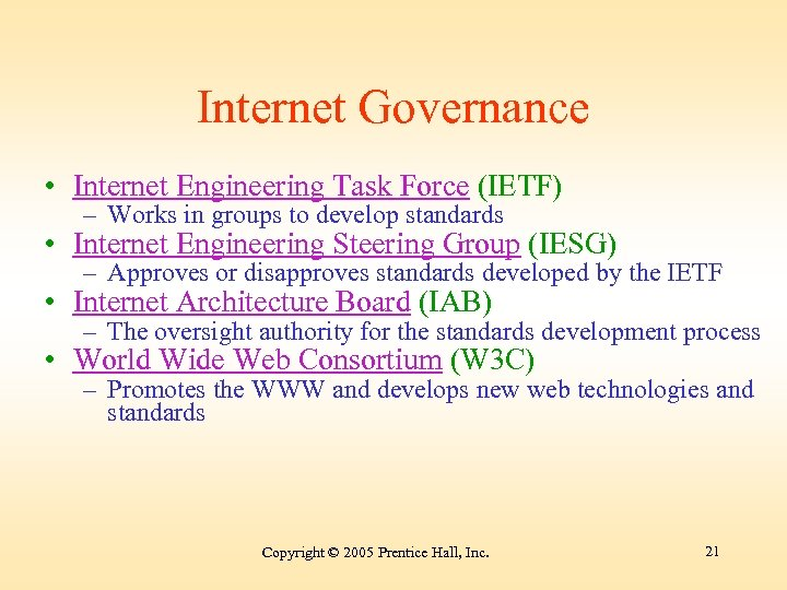Internet Governance • Internet Engineering Task Force (IETF) – Works in groups to develop