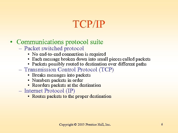 TCP/IP • Communications protocol suite – Packet switched protocol • No end-to-end connection is