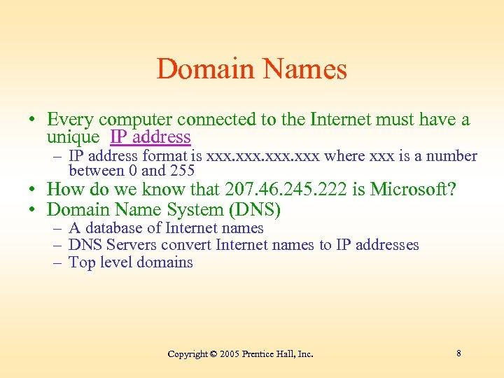 Domain Names • Every computer connected to the Internet must have a unique IP