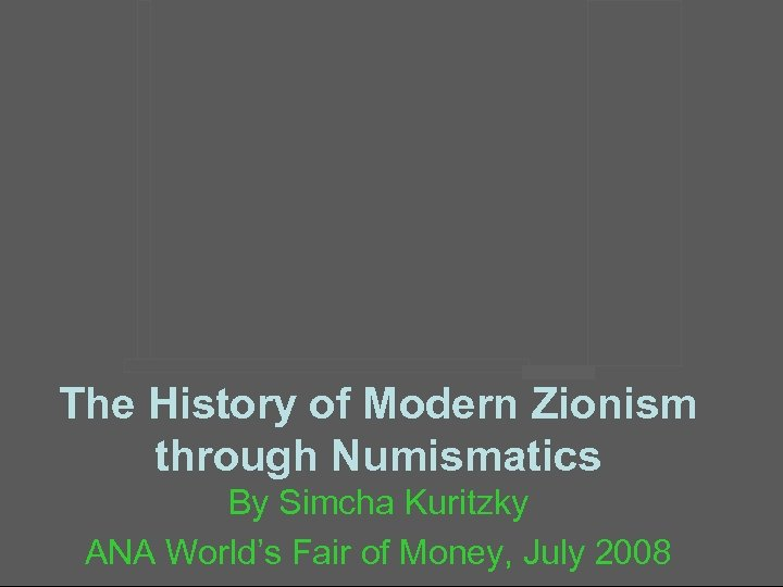 The History of Modern Zionism through Numismatics By Simcha Kuritzky ANA World's Fair of