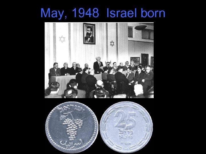 May, 1948 Israel born
