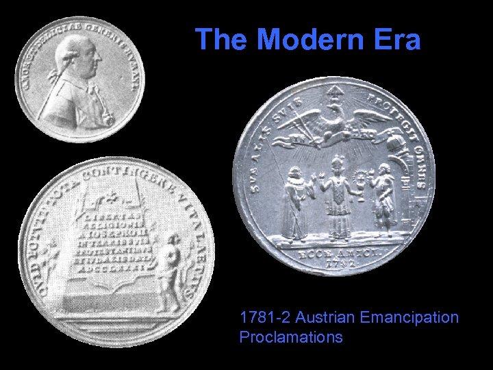 The Modern Era 1781 -2 Austrian Emancipation Proclamations