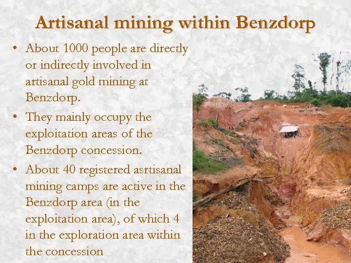 Artisanal mining within Benzdorp • About 1000 people are directly or indirectly involved in