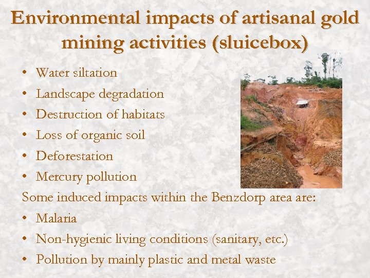 Environmental impacts of artisanal gold mining activities (sluicebox) • Water siltation • Landscape degradation