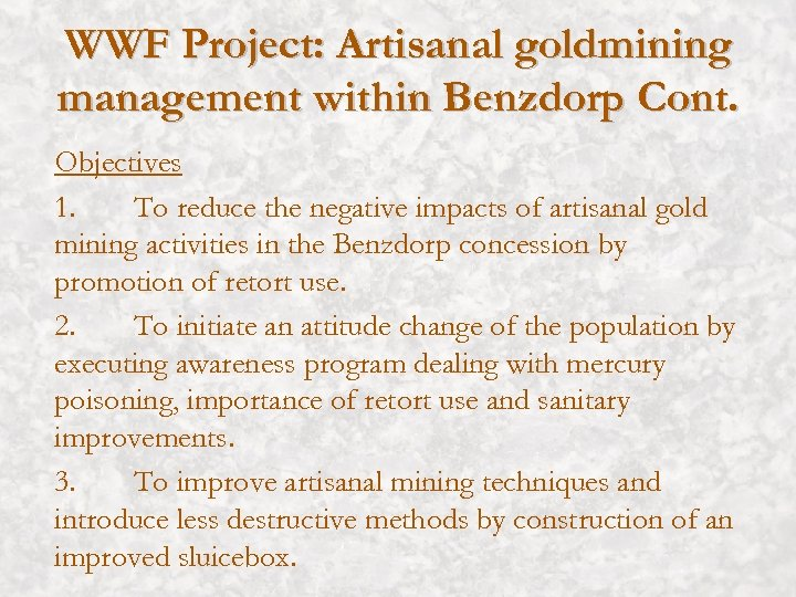 WWF Project: Artisanal goldmining management within Benzdorp Cont. Objectives 1. To reduce the negative