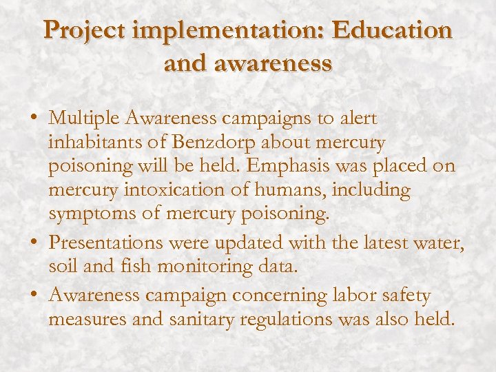 Project implementation: Education and awareness • Multiple Awareness campaigns to alert inhabitants of Benzdorp