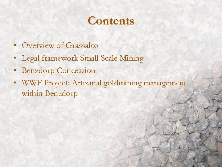 Contents • • Overview of Grassalco Legal framework Small Scale Mining Benzdorp Concession WWF