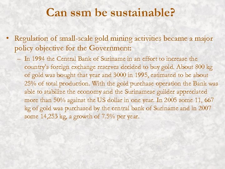 Can ssm be sustainable? • Regulation of small-scale gold mining activities became a major