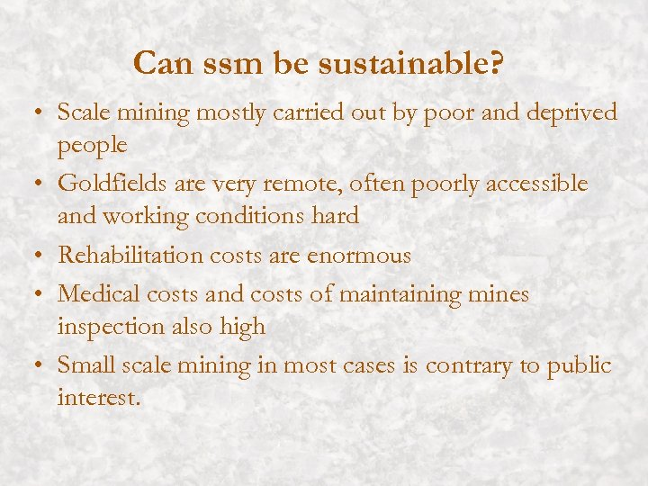 Can ssm be sustainable? • Scale mining mostly carried out by poor and deprived