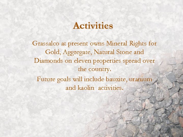 Activities Grassalco at present owns Mineral Rights for Gold, Aggregate, Natural Stone and Diamonds