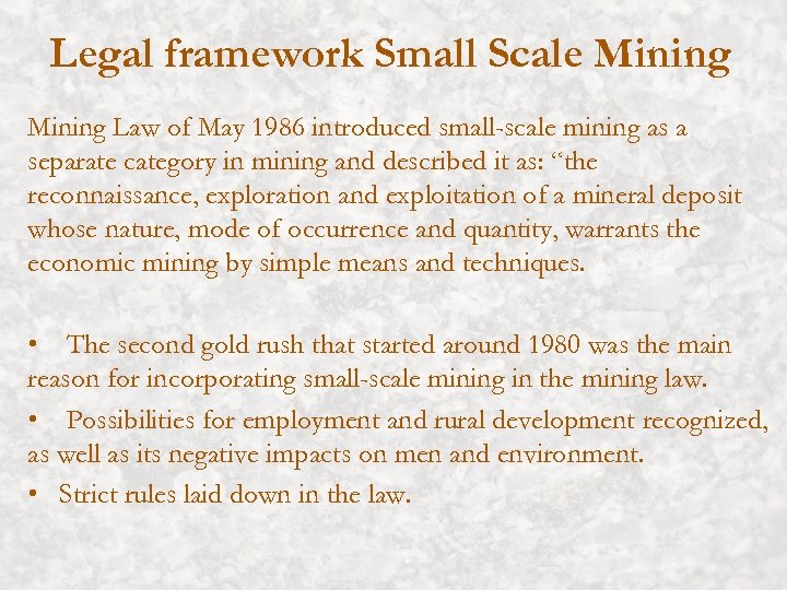 Legal framework Small Scale Mining Law of May 1986 introduced small-scale mining as a