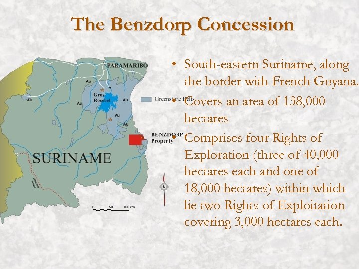 The Benzdorp Concession • South-eastern Suriname, along the border with French Guyana. • Covers
