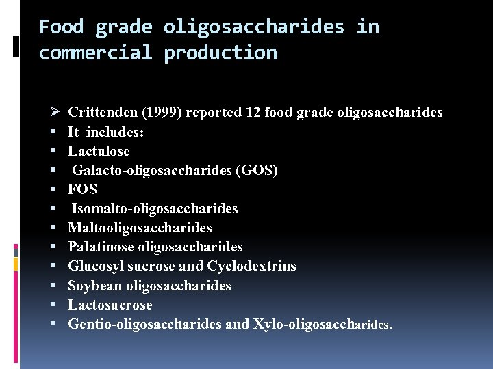 Food grade oligosaccharides in commercial production Ø Crittenden (1999) reported 12 food grade oligosaccharides