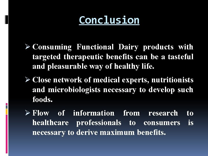 Conclusion Ø Consuming Functional Dairy products with targeted therapeutic benefits can be a tasteful