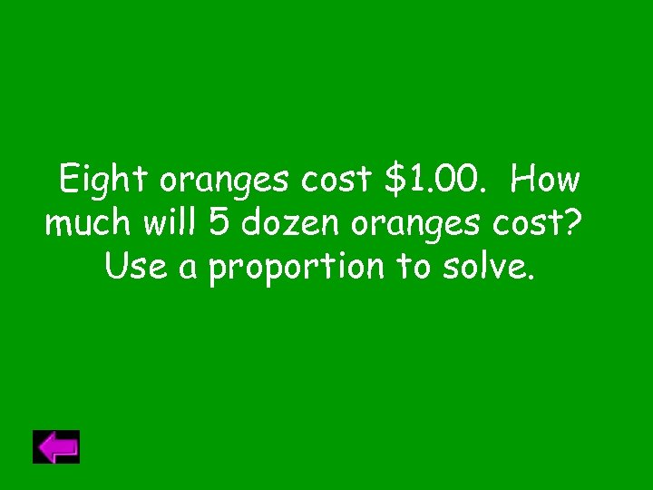 Eight oranges cost $1. 00. How much will 5 dozen oranges cost? Use a