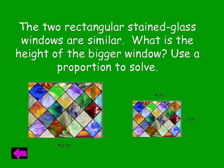 The two rectangular stained-glass windows are similar. What is the height of the bigger
