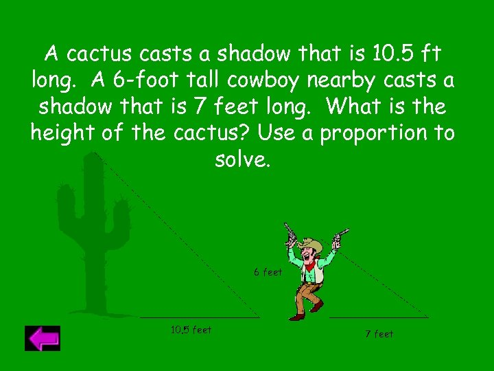 A cactus casts a shadow that is 10. 5 ft long. A 6 -foot