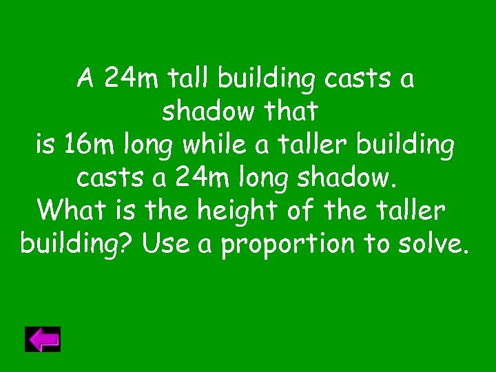 A 24 m tall building casts a shadow that is 16 m long while