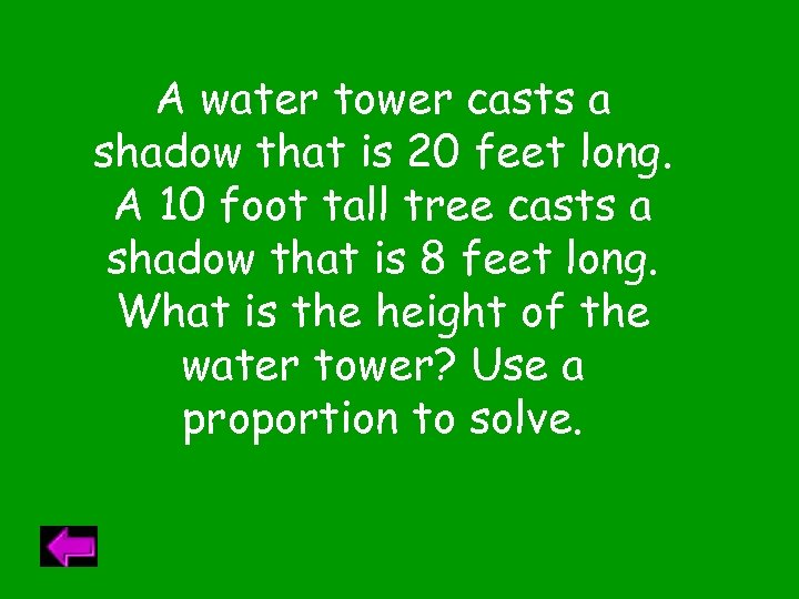 A water tower casts a shadow that is 20 feet long. A 10 foot