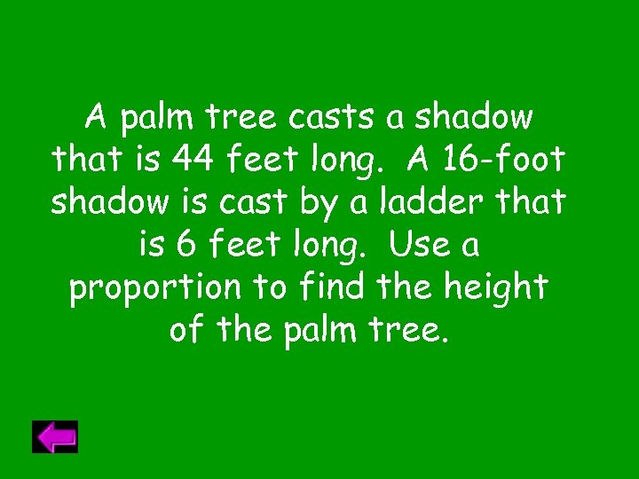 A palm tree casts a shadow that is 44 feet long. A 16 -foot