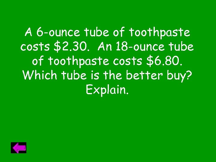 A 6 -ounce tube of toothpaste costs $2. 30. An 18 -ounce tube of