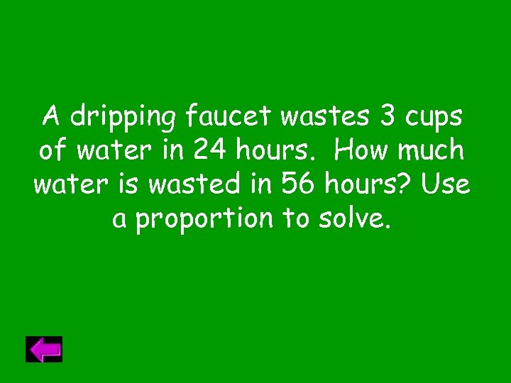 A dripping faucet wastes 3 cups of water in 24 hours. How much water