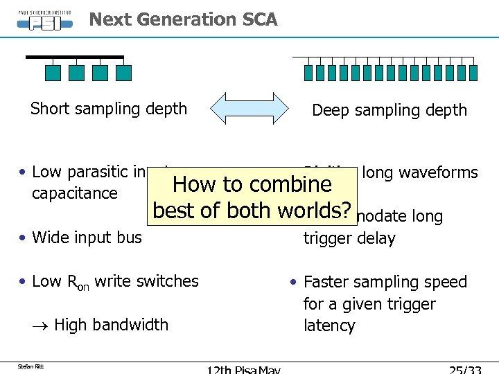Next Generation SCA Short sampling depth • Low parasitic input How capacitance Deep sampling
