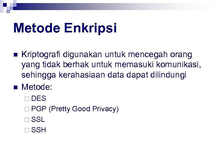 Metode Enkripsi n n Kriptografi digunakan untuk mencegah orang yang tidak berhak untuk memasuki